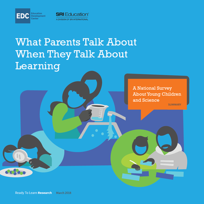 "Cover page for the ""What Parents Talk About When They Talk About Learning"" executive summary. Shows graphics of parents learning with their children through science"