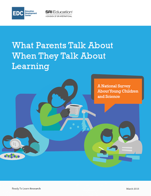 "Cover page for the ""What Parents Talk About When They Talk About Learning"" full report. Shows graphics of parents learning with their children through science."