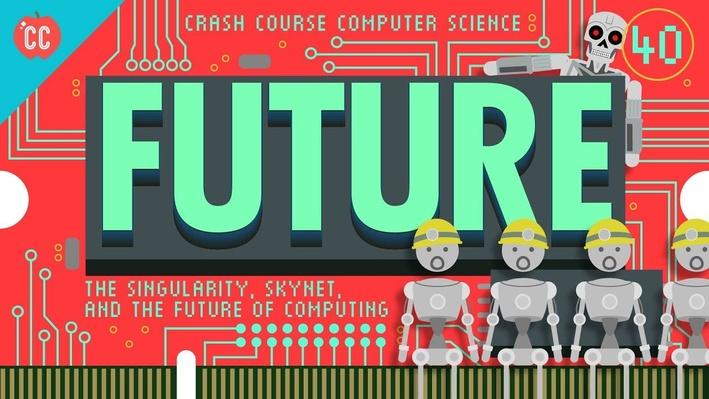 The Singularity, Skynet, and the Future of Computing: Crash Course Computer Science #40