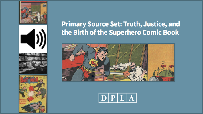 Primary Source Set: Truth, Justice, and the Birth of the Superhero Comic Book