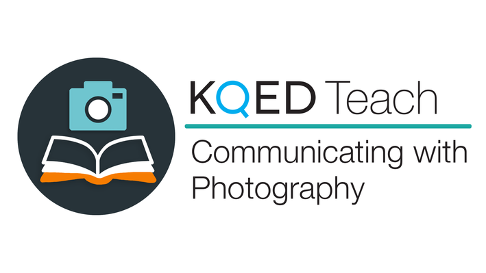 Communicating with Photography | KQED Teach