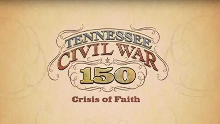 Tennessee Civil War 150 | Crisis of Faith