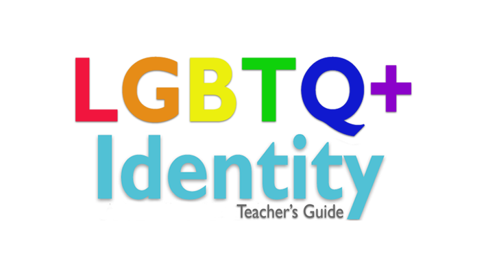 LGBTQ+ Identity: Teacher's Guide