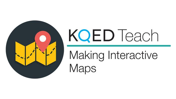 Making Interactive Maps | KQED Teach