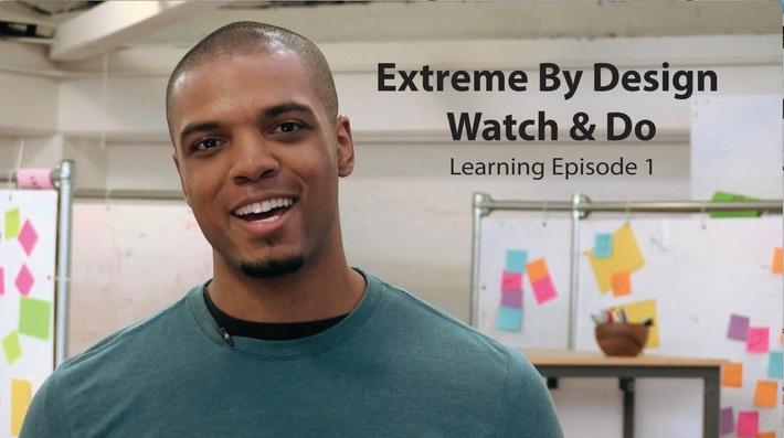 Extreme By Design – Watch & Do Learning Episode 1: Being an Innovator