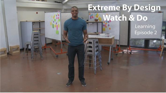 Extreme By Design – Watch & Do Learning Episode 2: A Real World Challenge