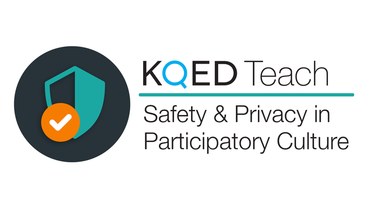 Safety and Privacy in Participatory Culture | KQED Teach