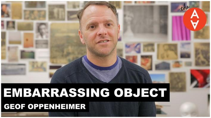 Embarrassing Object: Geof Oppenheimer | The Art Assignment