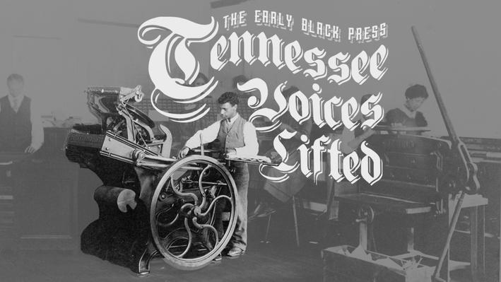 The Early Black Press: Tennessee Voices Lifted | The Citizenship Project
