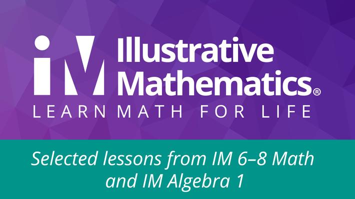 Illustrative Mathematics 6-8 Math and Algebra 1