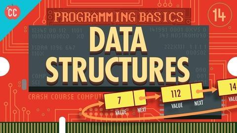 Crash Course Computer Science -- Data Structures: Crash Course Computer Science #14