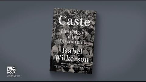 PBS NewsHour -- 'Caste' author Isabel Wilkerson on race, class hierarchy