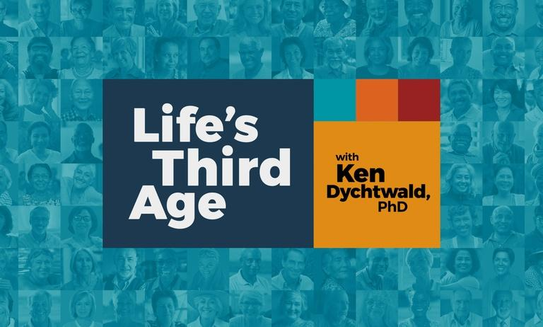 Life's Third Age with Ken Dychtwald