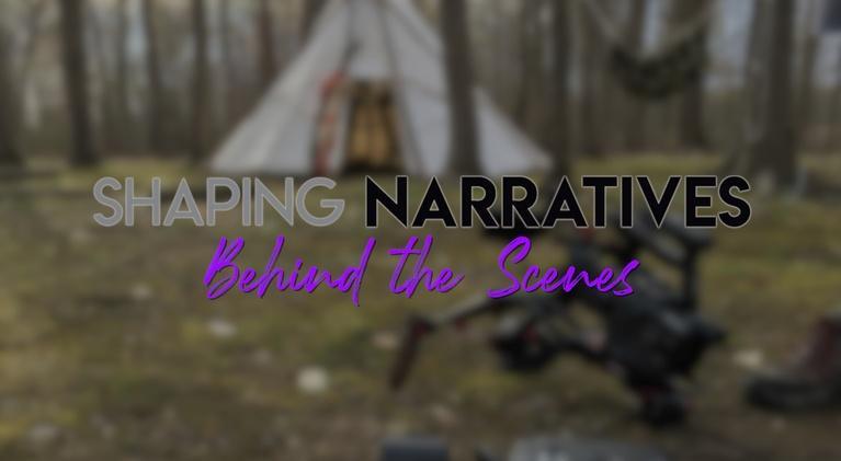 Shaping Narratives: Behind the Scenes - Shaping Narratives