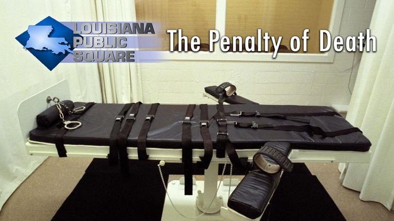 Louisiana Public Square: The Penalty of Death | April 2019