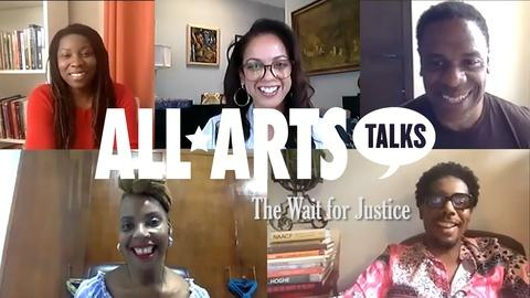 ALL ARTS Talks -- The Wait For Justice