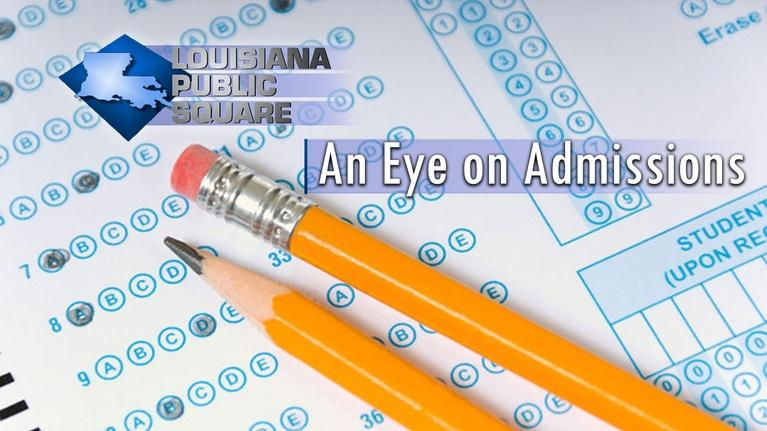 Louisiana Public Square: An Eye on Admissions