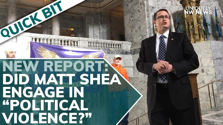 """Uniquely NW News: New Report: Did Matt Shea Engage In """"Political Violence?"""""""