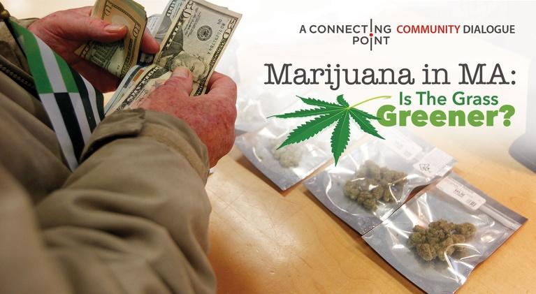 Connecting Point: Marijuana in MA: Is the Grass Greener?