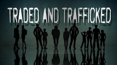 Traded and Trafficked