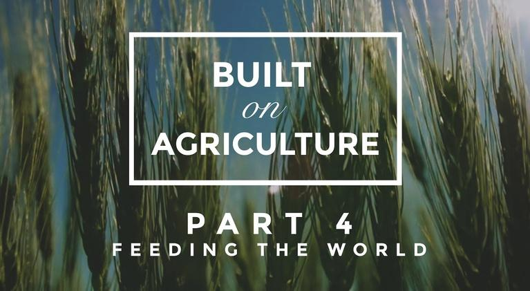 Built On Agriculture: Part 4: Feeding the World