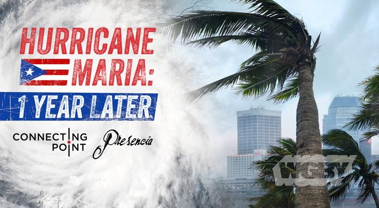 Connecting Point: Hurricane Maria: One Year Later — A CP / Presencia Report