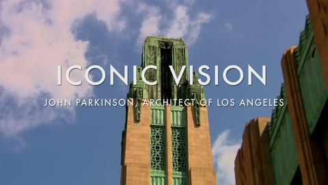 Iconic Vision: John Parkinson, Architect of Los Angeles -- Iconic Vision: John Parkinson, Architect of Los Angeles