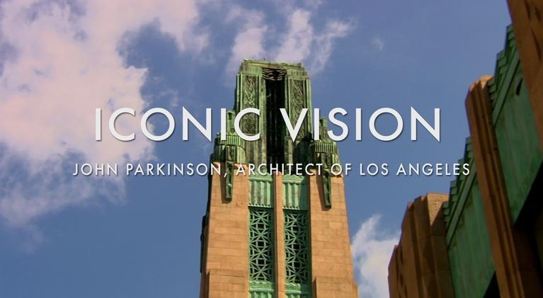 Iconic Vision: John Parkinson, Architect of Los Angeles: Iconic Vision: John Parkinson, Architect of Los Angeles