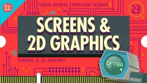 Crash Course Computer Science -- Screens & 2D Graphics: Crash Course Computer Science #23