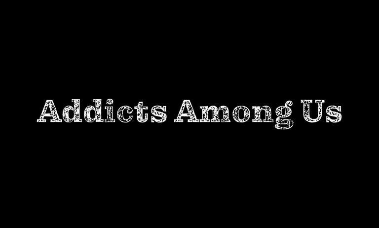Addicts Among Us