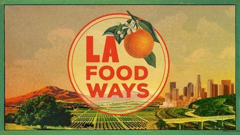 LA Foodways -- LA Foodways