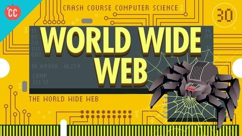 Crash Course Computer Science -- The World Wide Web: Crash Course Computer Science #30