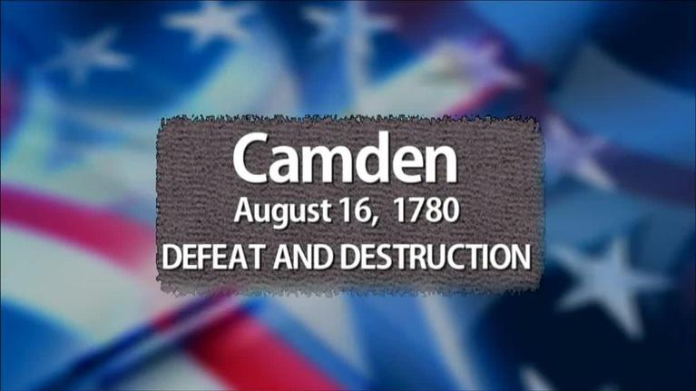 The Southern Campaign of the American Revolution: Camden: Defeat and Destruction