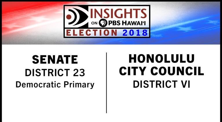 Insights on PBS Hawai'i: State Senate District 23 Honolulu City Council District VI