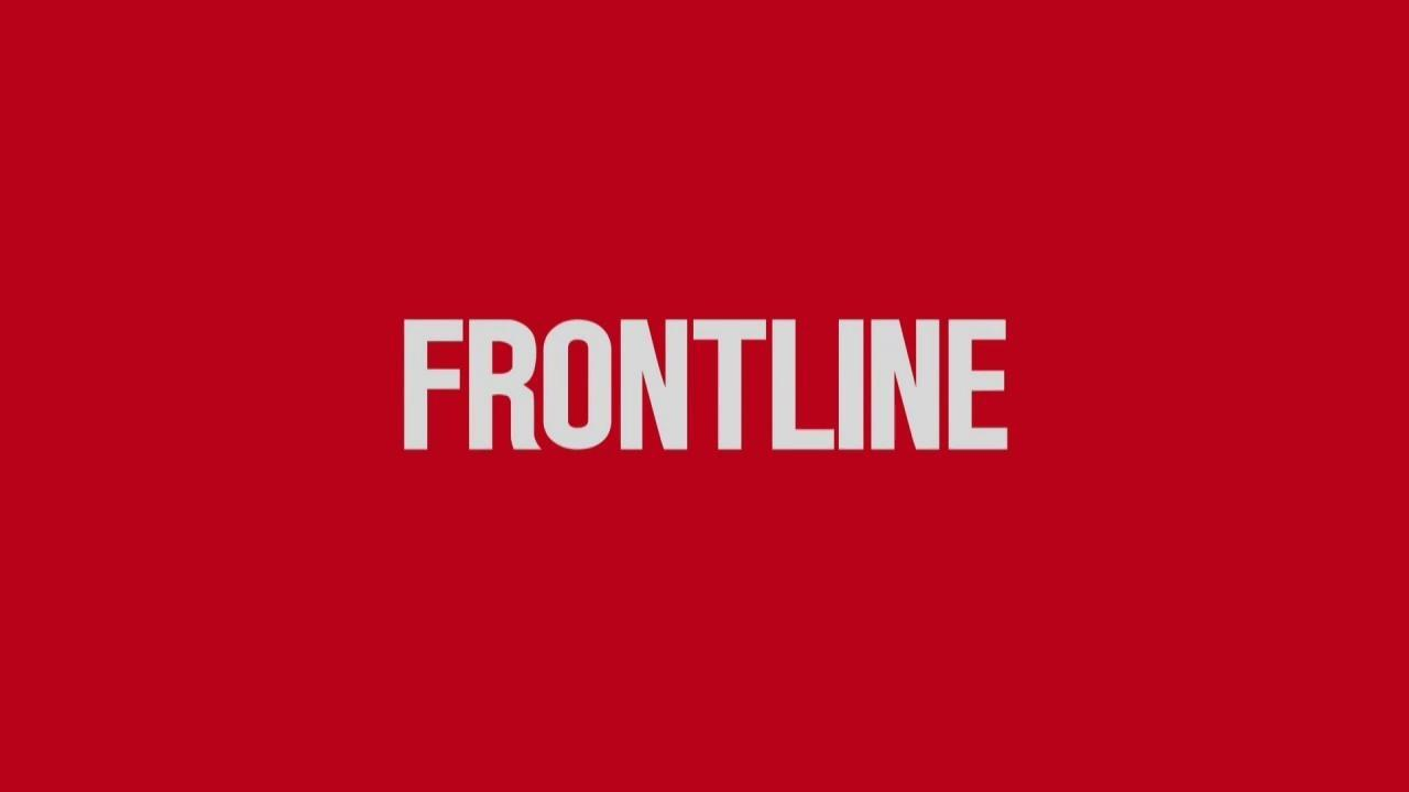 """Every Story"": FRONTLINE's Newest Investigations"