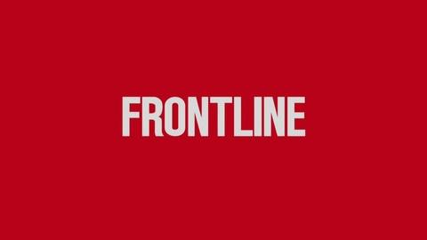 "FRONTLINE -- ""Every Story"": FRONTLINE's Newest Investigations"