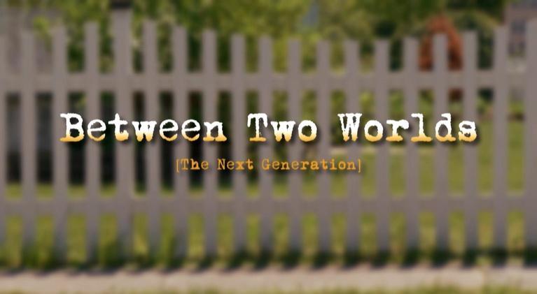 ThinkTV Originals: Between Two Worlds: The Next Generation