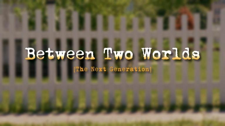 ThinkTV Originals: Between Two Worlds: The Next Generation