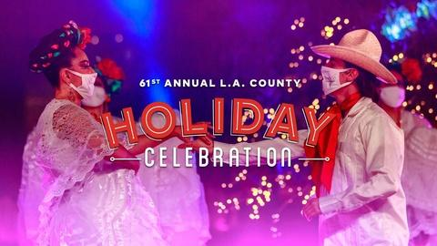 Annual L.A. County Holiday Celebration -- 61st Annual L.A. County Holiday Celebration