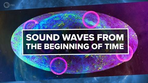 PBS Space Time -- Sound Waves from the Beginning of Time