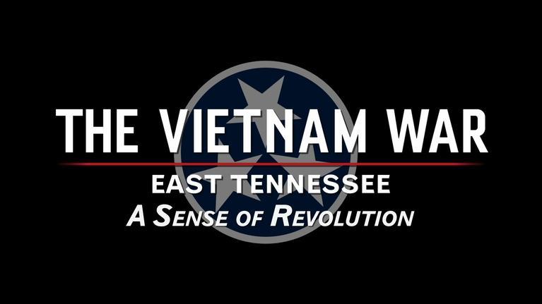 The Vietnam War: East Tennessee: The Vietnam War: East Tennessee: A Sense of Revolution