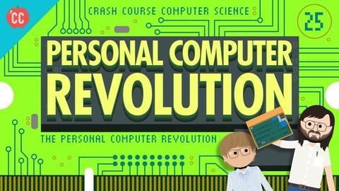 Crash Course Computer Science -- The Personal Computer Revolution: Crash Course Computer Scie
