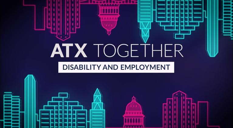 ATX Together: ATX Together: Disability & Employment