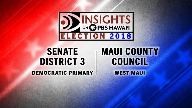 Insights on PBS Hawaiʻ'i: Dem. Primary for State Senate District 3, Maui Cnty. Cncl