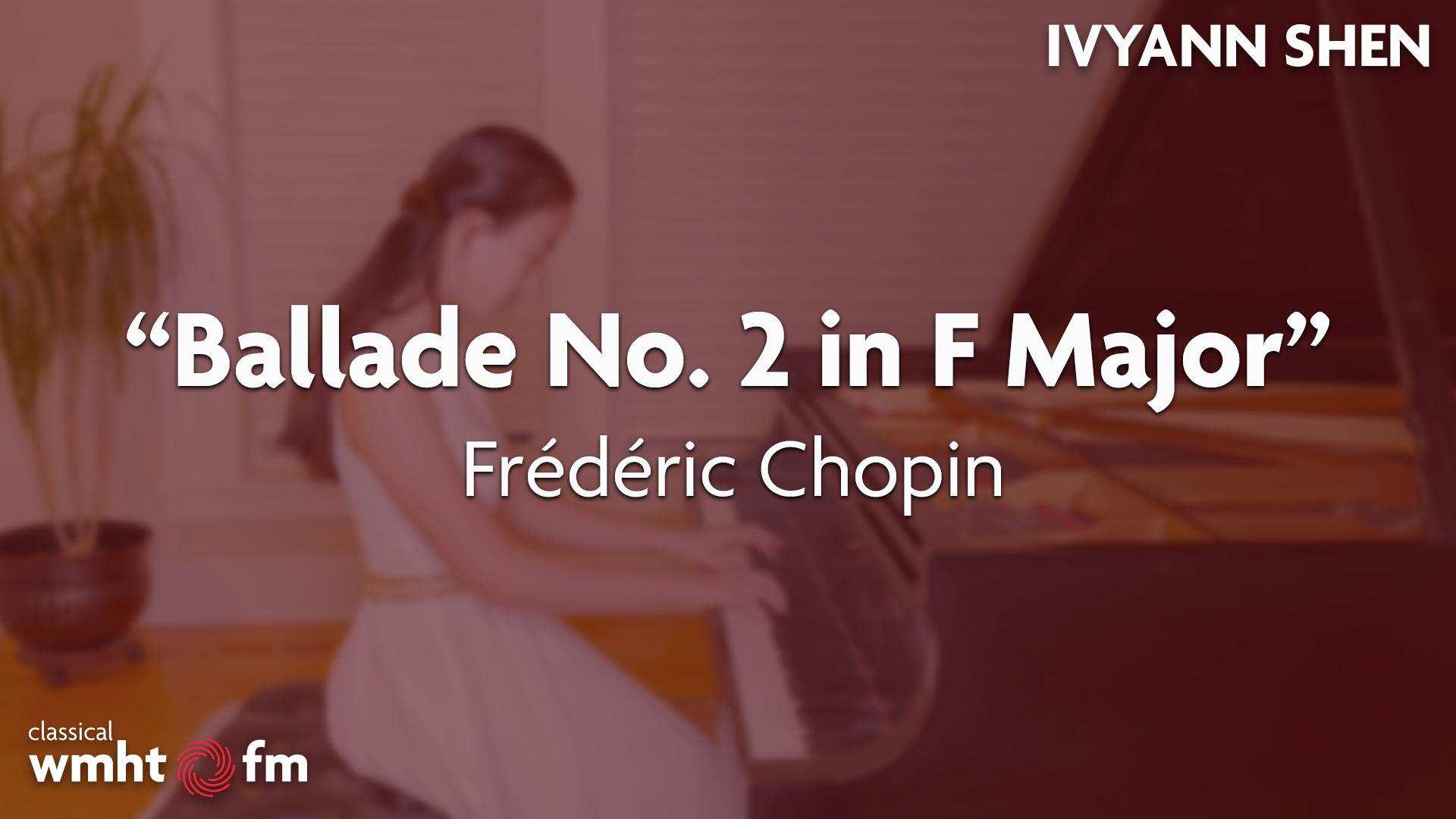 "Ivyann Shen: ""Ballade No. 2 in F Major"" by Frédéric Chopin"