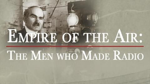 Empire of the Air -- Empire of the Air: The Men Who Made Radio