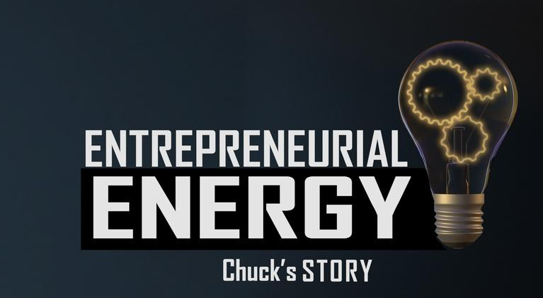 Entrepreneurial Energy-Educator Resources: Entrepreneurial Energy - CHUCK'S STORY