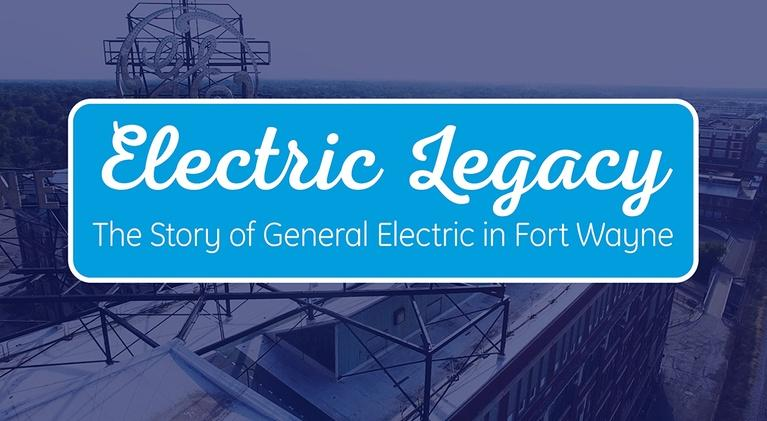 PBS Fort Wayne Specials: Electric Legacy: The Story of General Electric in Fort Wayne
