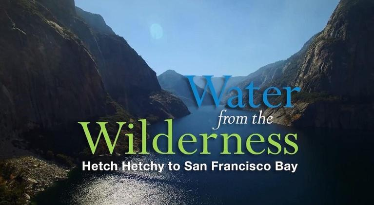 Water from the Wilderness: Hetch Hetchy to San Francisco Bay: Water from the Wilderness: Hetch Hetchy to San Francisco Bay