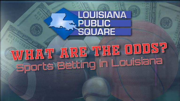 Louisiana Public Square: What are the Odds? Sports Betting in Louisiana | March 2019